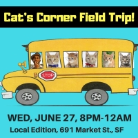 June 27: Cat's Corner Field Trip Night to Local Edition, SF