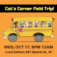 October 17: Cat's Corner Field Trip Night to Local Edition, SF